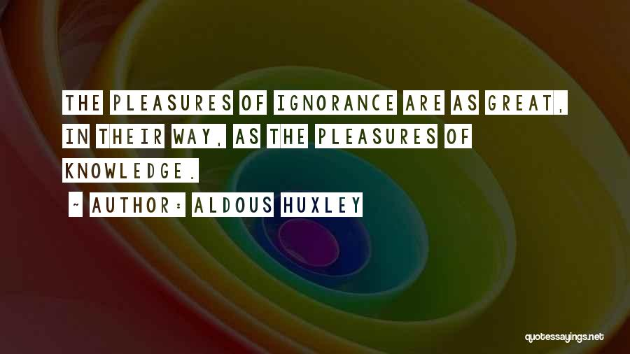 Stupidity And Ignorance Quotes By Aldous Huxley