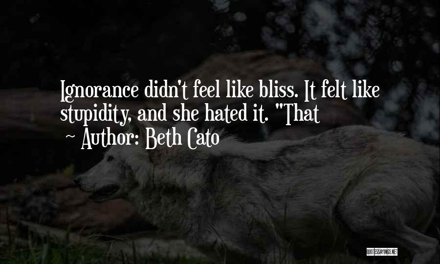 Stupidity And Ignorance Quotes By Beth Cato