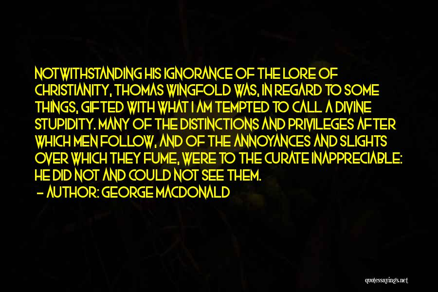 Stupidity And Ignorance Quotes By George MacDonald
