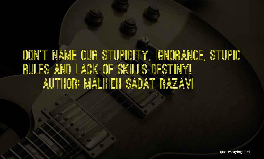 Stupidity And Ignorance Quotes By Maliheh Sadat Razavi