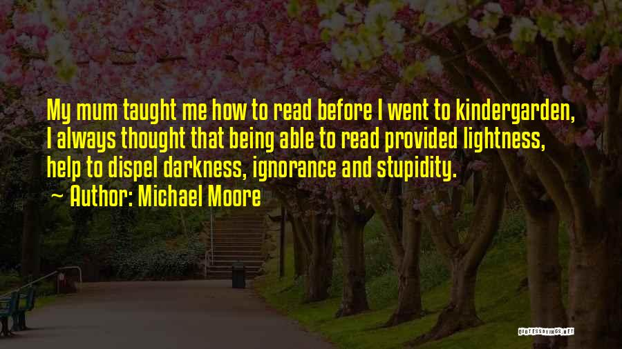 Stupidity And Ignorance Quotes By Michael Moore