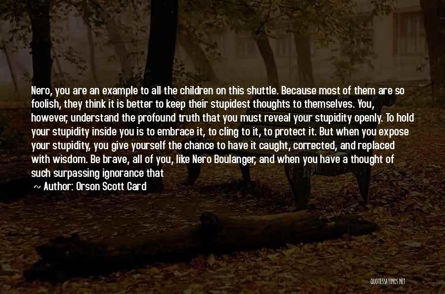 Stupidity And Ignorance Quotes By Orson Scott Card