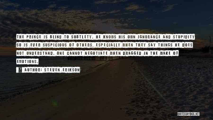 Stupidity And Ignorance Quotes By Steven Erikson