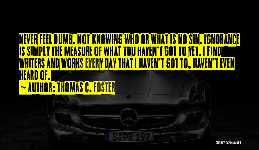 Stupidity And Ignorance Quotes By Thomas C. Foster