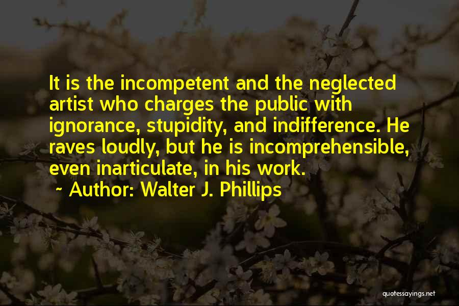 Stupidity And Ignorance Quotes By Walter J. Phillips