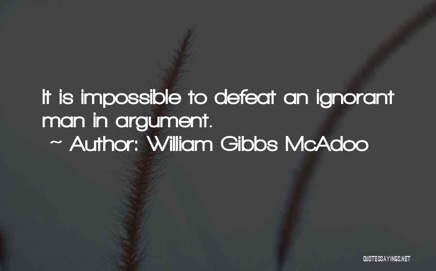 Stupidity And Ignorance Quotes By William Gibbs McAdoo