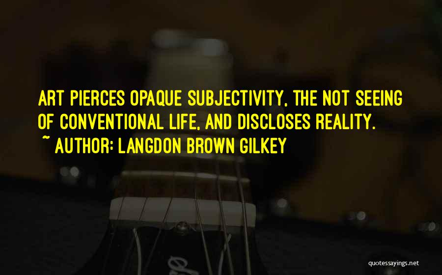 Subjectivity Of Reality Quotes By Langdon Brown Gilkey