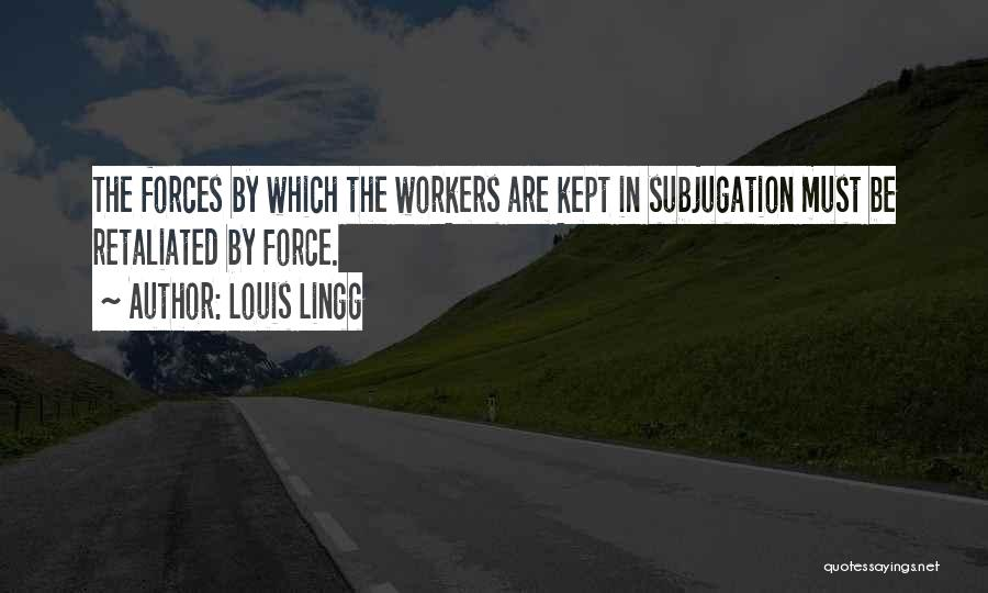Subjugation Quotes By Louis Lingg