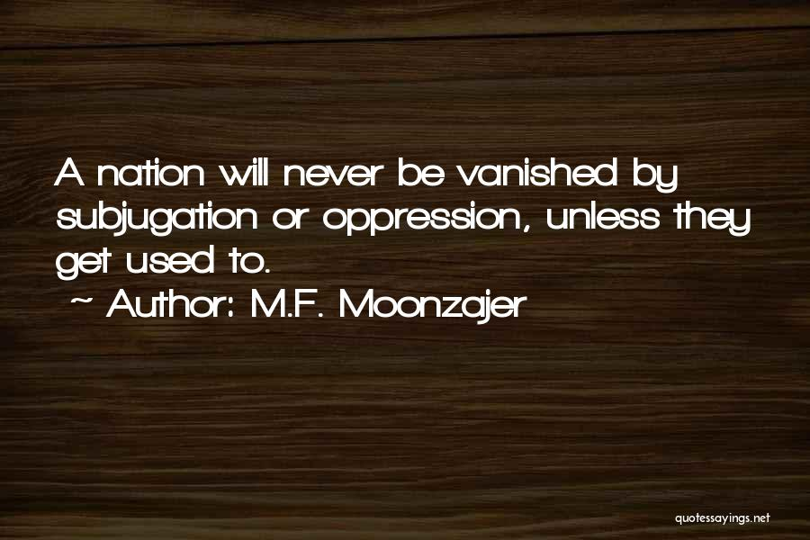 Subjugation Quotes By M.F. Moonzajer