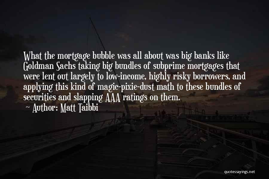 Subprime Mortgages Quotes By Matt Taibbi