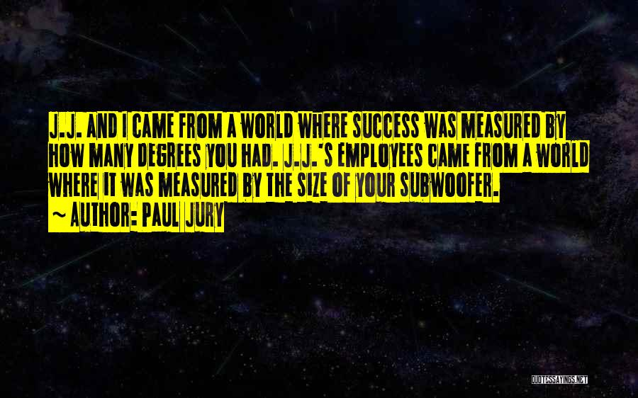 Subwoofer Quotes By Paul Jury