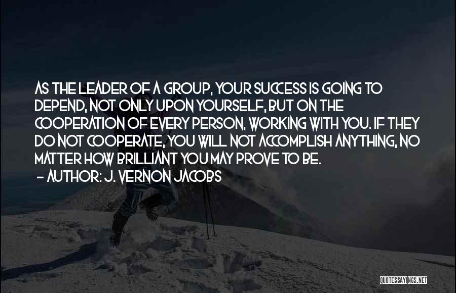 Success And Cooperation Quotes By J. Vernon Jacobs