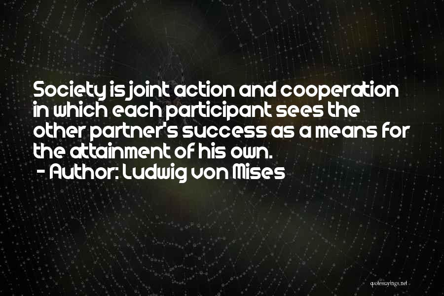 Success And Cooperation Quotes By Ludwig Von Mises