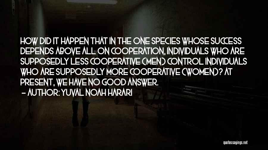 Success And Cooperation Quotes By Yuval Noah Harari