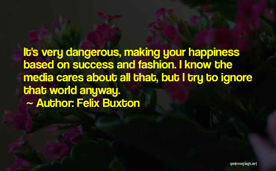 Success And Happiness Quotes By Felix Buxton