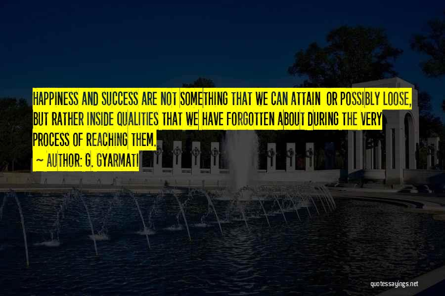 Success And Happiness Quotes By G. Gyarmati
