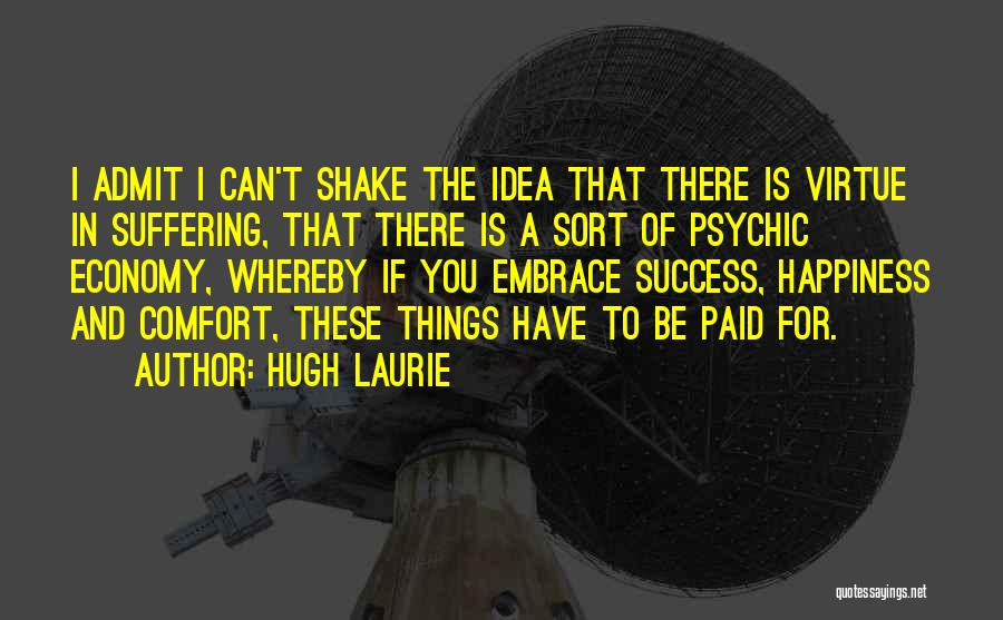 Success And Happiness Quotes By Hugh Laurie