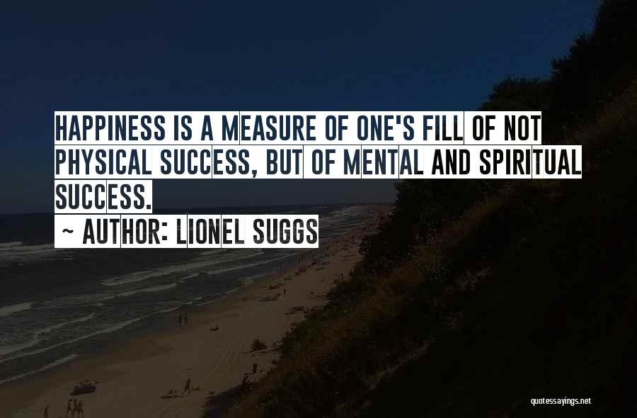 Success And Happiness Quotes By Lionel Suggs