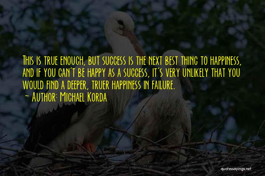 Success And Happiness Quotes By Michael Korda