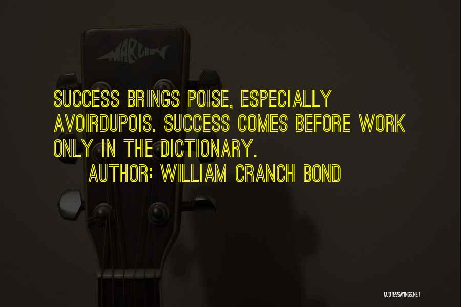 Success Comes Before Work Quotes By William Cranch Bond