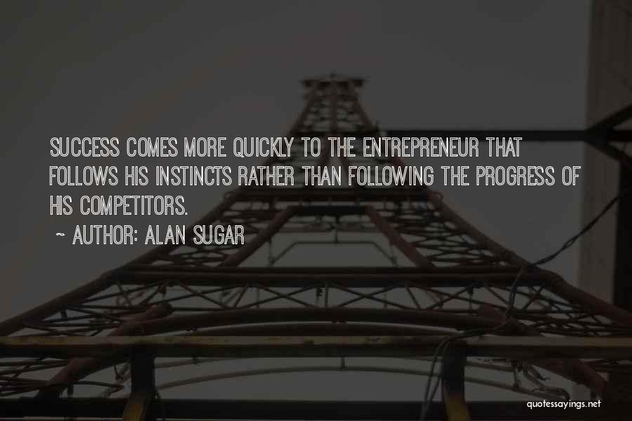 Success Comes Quotes By Alan Sugar