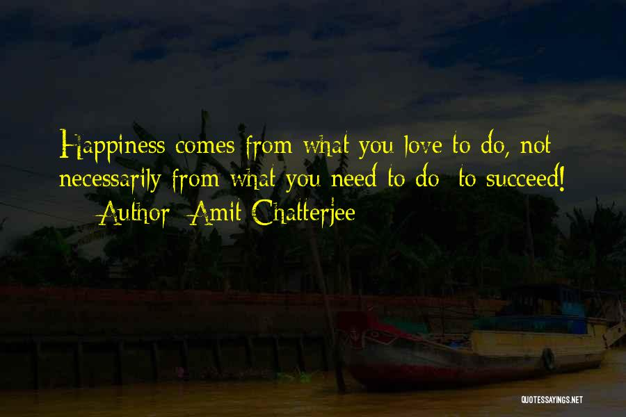 Success Comes Quotes By Amit Chatterjee