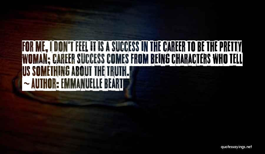 Success Comes Quotes By Emmanuelle Beart
