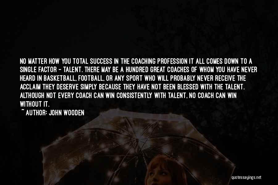 Success Comes Quotes By John Wooden