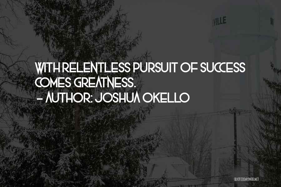 Success Comes Quotes By Joshua Okello