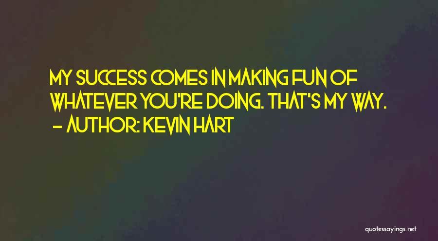 Success Comes Quotes By Kevin Hart