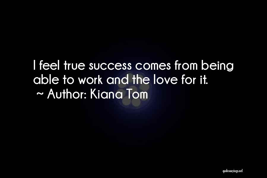 Success Comes Quotes By Kiana Tom