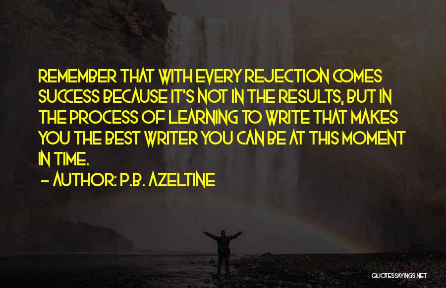Success Comes Quotes By P.B. Azeltine