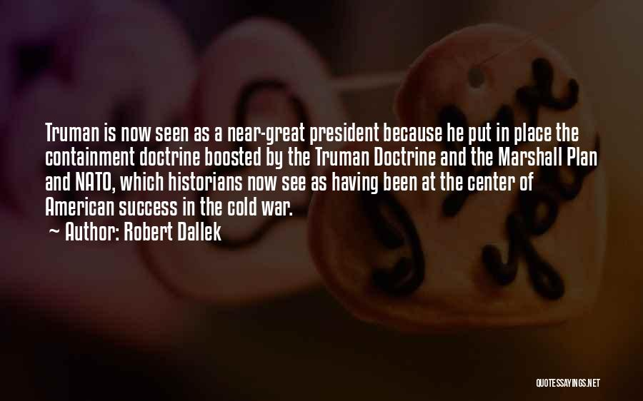 Success Is Near Quotes By Robert Dallek