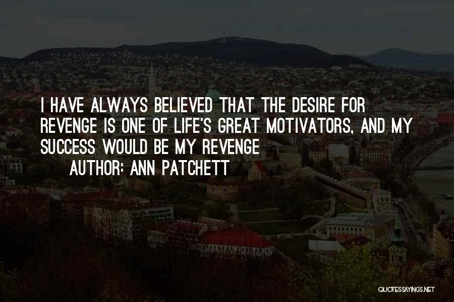 Success Is The Best Revenge Quotes By Ann Patchett