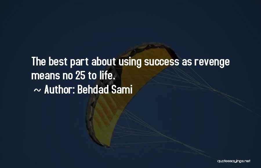 Success Is The Best Revenge Quotes By Behdad Sami