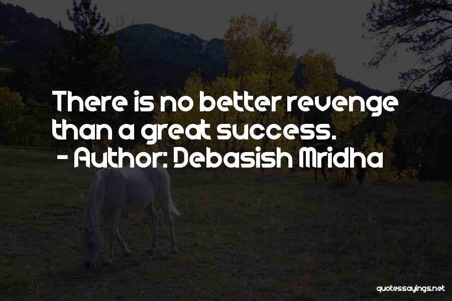 Success Is The Best Revenge Quotes By Debasish Mridha