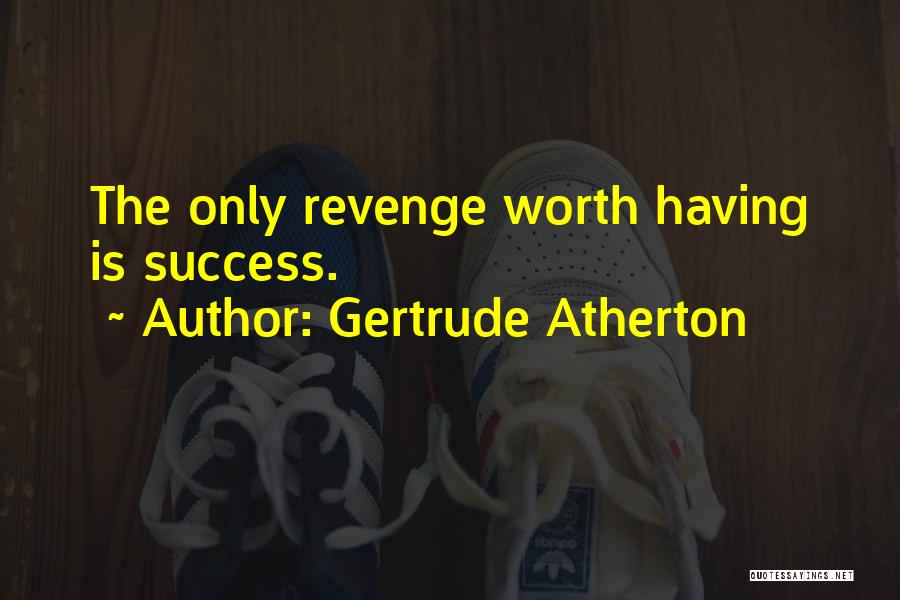 Success Is The Best Revenge Quotes By Gertrude Atherton