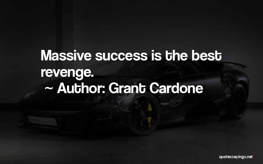 Success Is The Best Revenge Quotes By Grant Cardone