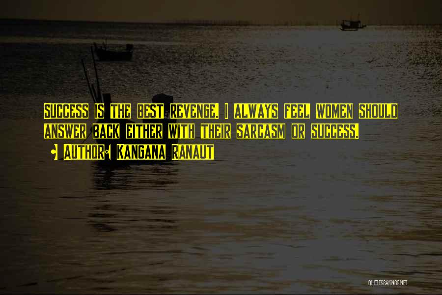 Success Is The Best Revenge Quotes By Kangana Ranaut