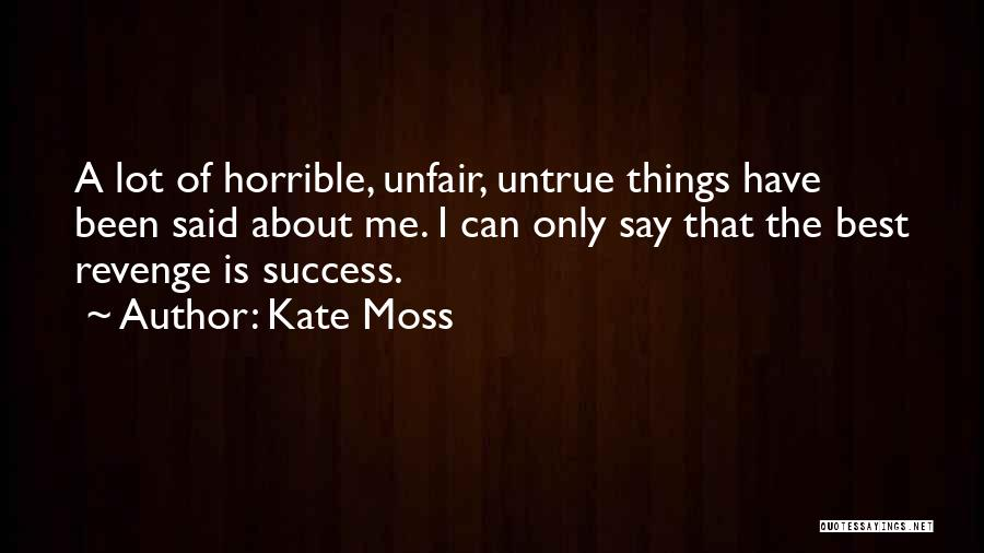 Success Is The Best Revenge Quotes By Kate Moss