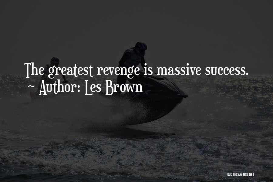 Success Is The Best Revenge Quotes By Les Brown