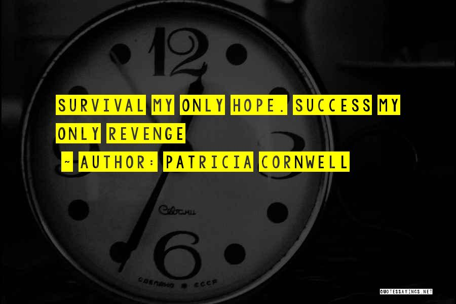 Success Is The Best Revenge Quotes By Patricia Cornwell