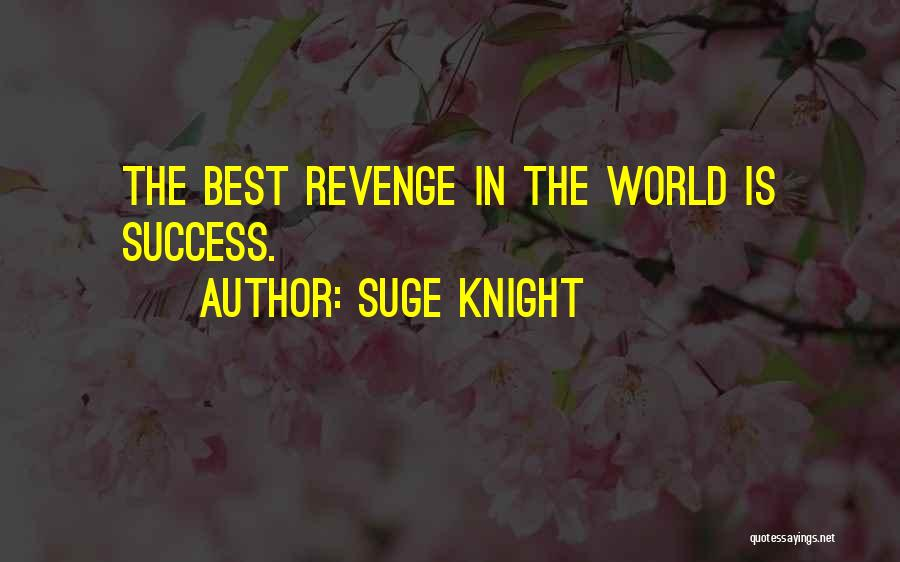 Success Is The Best Revenge Quotes By Suge Knight