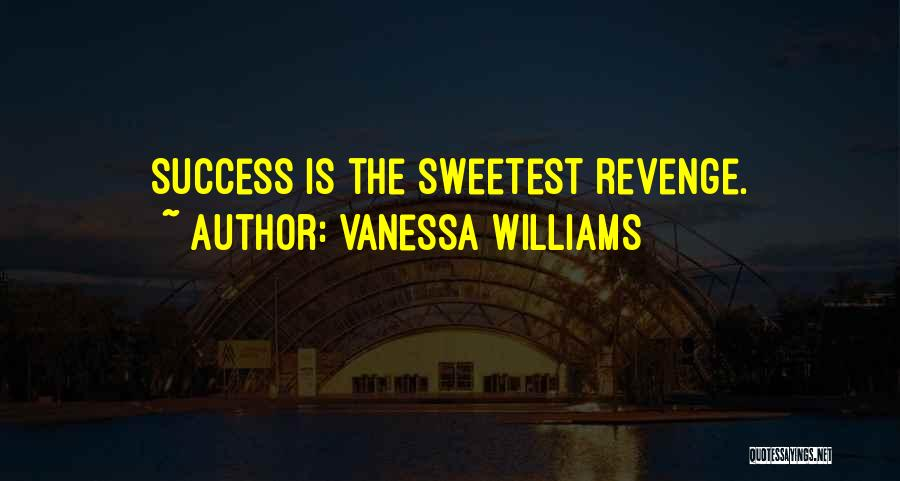 Success Is The Best Revenge Quotes By Vanessa Williams