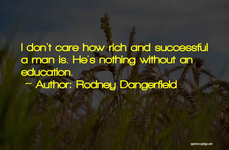 Successful Education Quotes By Rodney Dangerfield