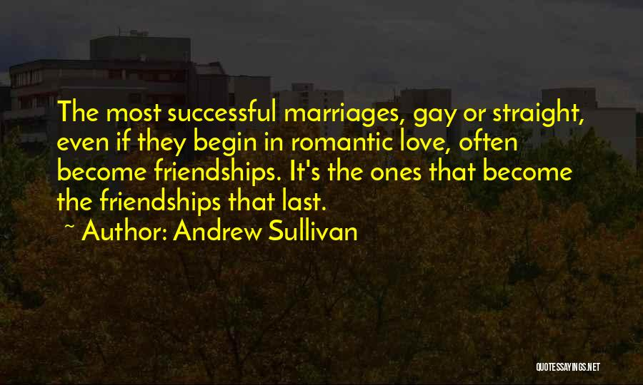 Successful Friendships Quotes By Andrew Sullivan