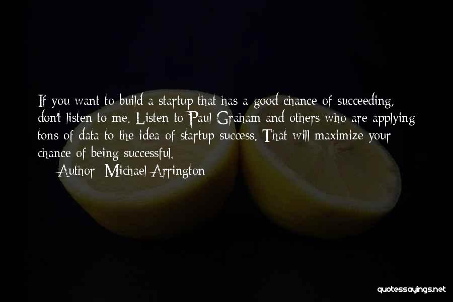 Successful Startup Quotes By Michael Arrington