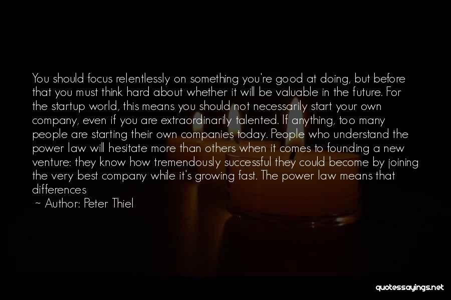 Successful Startup Quotes By Peter Thiel