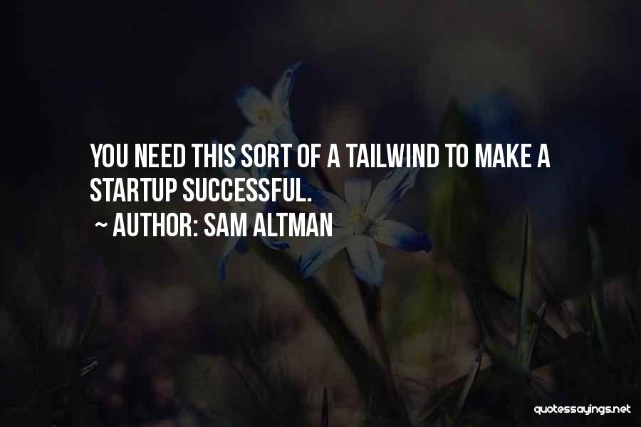 Successful Startup Quotes By Sam Altman