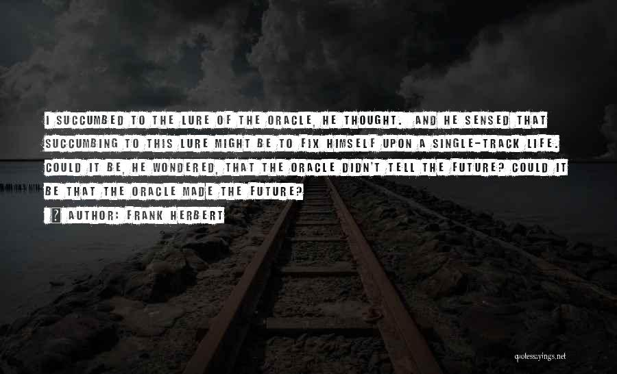 Succumbed Quotes By Frank Herbert